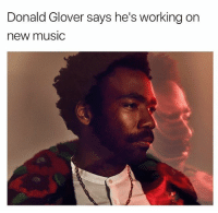 Donald Glover, Memes, and Music: Donald Glover says he's working on  new musIc donaldglover says he's working on new music and won't be retiring anytime soon Follow my backup @onlyinthehood