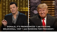 """Life comes at you fast. The Roast of Donald Trump is on tonight at 11:30-10:30c.: DONALD, IT'S PRONOUNCED """"I AM FUCKING  DELUSIONAL, NOT I AM RUNNING FOR PRESIDENT Life comes at you fast. The Roast of Donald Trump is on tonight at 11:30-10:30c."""