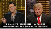 """Life comes at you fast. The Roast of Donald Trump is on tonight at 11:30/10:30c.: DONALD, IT'S PRONOUNCED """"I AM FUCKING  DELUSIONAL, NOT I AM RUNNING FOR PRESIDENT. Life comes at you fast. The Roast of Donald Trump is on tonight at 11:30/10:30c."""