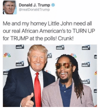 👍🏻👍🏻👍🏻: Donald J. Trump  areal Donald Trump  Me and my homey Little John need all  our real African American's to TURN UP  for TRUMP at the polls! Crunk! 👍🏻👍🏻👍🏻