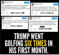 Espn, Memes, and Ebola: Donald J. Trump  Donald J. Trump  Can you believe that,with all of the problems  and difficulties facing the U.S., President  Obama has admitted that he spends his  Obama spent the day playing golf Worse than  mornings watching @ESPN. Then he plays  Carter  golf, fundraises & grants amnesty to illegals.  3,113  2,726  103 PM 16 Dec 2014  Donald J. Trump  Donald J. Trump  We pay for Obama's travel so he can fundraise  President Obama has a major meeting on the  millions so Democrats can run on lies. Then we  N.YC. Ebola outbreak, with people flying in  pay for his golf.  from all over the country, but decided to play  golf!  1.013 1.003  8:54 PM-23 Oct 2014  TRUMP WENT  GOLFING  SIX TIMES  IN  HIS FIRST MONTH