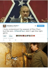 Rand Paul: Donald J. Trump  I truly understood the appeal of Ron Paul,  but his son  Rand Paul, didn't get the right  gene  1.031  3,842