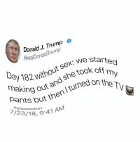 Sex, Star, and Trump: Donald J. Trump  OrealDonaldTrump  182 without sex: we star  Deng out and she took ofs eq  making out an tumed  7/231 9:41 A  ithohe took off my  Dants but t  @grapejuiceboys