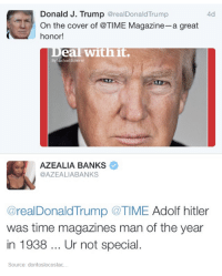 Dank, 🤖, and Man of the Year: Donald J. Trump  @real Donald Trump  4d  On the cover of @TIME Magazine-a great  honor!  eal with it.  AZEALIA BANKS  @AZEALIA BANKS  @realDonaldTrump @TIME Adolf hitler  was time magazines man of the year  in 1938  Ur not special  Source: doritoslocostac. #REKT
