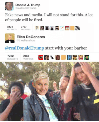 (@itscosmo) is the cutest dog on IG: Donald J. Trump  @realDonald Trump  Fake news and media. I will not stand for this. A lot  of people will be fired  3474  7737  RETWEETS  FAVORITES  Ellen DeGeneres  @theellenshow  real Donald Trump start with your barber  7722  9963  RETWEETS FAVORITES (@itscosmo) is the cutest dog on IG