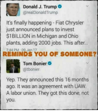 Memes, Chrysler, and Fiat: Donald J. Trump  @realDonald Trump  It's finally happening Fiat Chrysler  just announced plans to invest  $1BILLION in Michigan and Ohio  plants, adding 2000 jobs. This after.  744 PM 09 Jan 17  REMINDS YOU OF SOMEONE?  Tom Bonier  @tbonier  Yep. They announced this 16 months  ago. It was an agreement with UAW.  A labor union. They got this done, not  you.