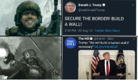 "Hastily constructed OC: Donald J. Trump  @realDonald Trump  SECURE THE BORDER! BUILD  A WALL!  3:34 PM 05 Aug 14 Twitter Web Client  The Hill @thehill 58m  Illi Trump: ""We will build a human wall f  THE  HILL  necessary"" hill.cm/V4mlEGP Hastily constructed OC"