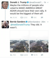 Clap BACK!  Support bernie sanders ==> hindsight is 2020 ==> https://goo.gl/FLqEFT I'm still with bernie ==> https://goo.gl/tUijiX: Donald J. Trump  @realDonaldT.... 1h v  Maybe the millions of people who  voted to MAKE AMERICA GREAT  AGAIN should have their own rally. It  would be the biggest of them all!  V 40K  t 9,191  m 16.4K  Bernie Sanders  asenSanders 26m  v  2.@realDonald Trump  They did. It  wasn't.  709  t 6,629 16.7K M Clap BACK!  Support bernie sanders ==> hindsight is 2020 ==> https://goo.gl/FLqEFT I'm still with bernie ==> https://goo.gl/tUijiX