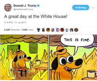 Donald J. Trump  @realDonaldTrump  Following  A great day at the White House!  3:19 PM- 31 Jul 2017  2428 Retweets 7,644 Likes  THIS IS FINe A Great Day