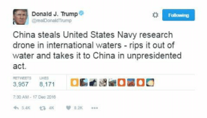 """Drone, Tumblr, and China: Donald J. Trump  @realDonaldTrump  Following  China steals United States Navy research  drone in international waters rips it out of  water and takes it to China in unpresidented  act.  RETWEETS  LKES  3,957 8,171  7:30 AM- 17 Dec 2016 memehumor:  Certainly an """"unprecedented"""" occurrence…"""