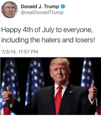 "Happy Fourth of July. Make sure to be careful with your ""Made in China"" fireworks. 🇺🇸👌: Donald J. Trump  @realDonaldTrump  Happy 4th of July to everyone,  including the haters and losers!  7/3/14, 11:57 PM Happy Fourth of July. Make sure to be careful with your ""Made in China"" fireworks. 🇺🇸👌"