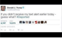 Guess, Text, and Today: Donald J. Trump  realDonaldTrump  If you didn't receive my text alert earlier today  guess what? # Deported  圞6b慇脂莗弖  4,197  13,573  242 PM-03 Oct 2018  13