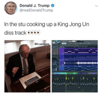 Diss, Donald Trump, and Lit: Donald J. Trump  @realDonaldTrump  In the stu cooking up a King Jong Un  diss track . . . .  @lit.savagee Donald Trump cookin' up the heat 🔥😂 https://t.co/NAgC51NkxD