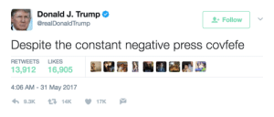 Drunk, Trump, and Texts: Donald J. Trump  @realDonaldTrump  -iolion  +Follow  Despite the constant negative press covfefe  13,912 16,905 3 :粟2T. '  4:06 AM-31 May 2017  RETWEETS LIKES I've sent drunk texts more coherent than this.