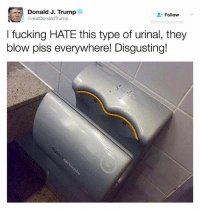 Yooo @memegourmet posts the most savage photoshops 😂😂 follow @memegourmet: Donald J. Trump  @realDonaldTrump  L-Follow  v  egourmet  I fucking HATE this type of urinal, they  blow piss everywhere! Disgusting! Yooo @memegourmet posts the most savage photoshops 😂😂 follow @memegourmet