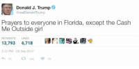 Can't argue with that: Donald J. Trump  realDonaldTrump  Prayers to everyone in Florida, except the Cash  Me Outside girl  RETWEETS LIKES  or:98竝圆米  13,793  6,718  3:12 PM-08 Sep 2017 Can't argue with that