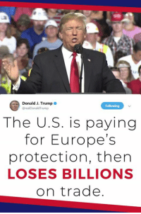 What good is NATO if Germany is paying Russia billions of dollars for gas and energy? Why are there only 5 out of 29 countries that have met their commitment? The U.S. is paying for Europe's protection, then loses billions on Trade. Must pay 2% of GDP IMMEDIATELY, not by 2025.: Donald J. Trump  @realDonaldTrump  The U.S. is paying  for Europe's  protection, then  LOSES BILLIONS  on trade What good is NATO if Germany is paying Russia billions of dollars for gas and energy? Why are there only 5 out of 29 countries that have met their commitment? The U.S. is paying for Europe's protection, then loses billions on Trade. Must pay 2% of GDP IMMEDIATELY, not by 2025.