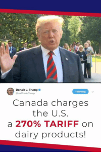 For years and years, countries have been taking advantage of the United States on trade. We're going to straighten that out.: Donald J. Trump  rump  Canada charges  the U.S  a 270% TARIFF on  dairy products! For years and years, countries have been taking advantage of the United States on trade. We're going to straighten that out.