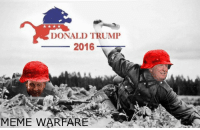 Morning boys get to your meme trenches, and fire off some propaganda into no mans land.  -shinji: DONALD TRUMP  2016  MEME WARFARE Morning boys get to your meme trenches, and fire off some propaganda into no mans land.  -shinji