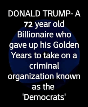 Click, Donald Trump, and Memes: DONALD TRUMP- A  72 year old  Billionaire who  gave up his Golden  Years to take on a  criminal  organization known  as the  Democrats Yes, the Democrats are a criminal organization.  There Is PANIC In The Diabetes Industry! Big Pharma executives can't believe their eyes. SEE WHY CLICK HERE ►► http://u-read.org/no-diabetes