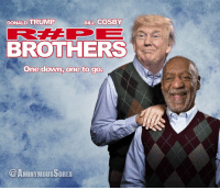 One down, one to go.: DONALD TRUMP  BILL COSBY  BROTHERS  One down, one to go.  @ANONYMOUSSORES One down, one to go.