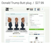 Donald Trump Butt plug $27.99  Amznfx  28  Like this item?  Donald Trump Butt Plug  $2799  Quantity  Handmade  Made to erder  ships worldwide Oiland Florida  Feedback:  favorited by people  DONALD TRUMP BUTT PLUG  vou are looking for a more check out my Donald Truma  Puno ing bag at  in Orlannio Florida Appropriate