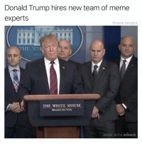 Donald Trump, Funny, and Meme: Donald Trump hires new team of meme  experts  @tank.sinatra  THE WH  WASH  THE WHITE HOUSE  WASHINGTON  MADE WITH MOMUs Wow, not even a phone call