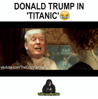THIS IS TOO GOOD. Credit: TheCrazyGorilla Productions: DONALD TRUMP IN  TITANIC'  youtube.com/TheCrazyGorilla  ThECraZYGoriLLO THIS IS TOO GOOD. Credit: TheCrazyGorilla Productions