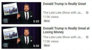 Trump's Talents: Donald Trump Is Really Great  The Late Late Show with Ja.  115K views  2New  5:32  Donald Trump Is Really Great at  Losing Money  The Late Late Show with Ja.  115K views  New  5:32 Trump's Talents