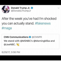 America, cnn.com, and Donald Trump: Donald Trump Jr.  @DonaldJTrumpJr  After the week you've had I'm shocked  you can actually stand. #fakenews  #maga  CNN Communications@CNNPR  We stand with @MSNBC's @MorningMika and  @JoeNBC.  6/29/17, 3:56 PM *Mic Drop* LIKE & TAG YOUR FRIENDS ------------------------- 🚨Partners🚨 😂@the_typical_liberal 🎙@too_savage_for_democrats 📣@the.conservative.patriot Follow: @rightwingsavages & Like us on Facebook: The Right-Wing Savages Follow my backup page @tomorrowsconservatives -------------------- conservative libertarian republican democrat gop liberals maga makeamericagreatagain trump liberal american donaldtrump presidenttrump american 3percent maga usa america draintheswamp patriots nationalism sorrynotsorry politics patriot patriotic ccw247 2a 2ndamendment