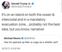 @donaldjtrumpjr making Michael Moore look dumb af 😂 😂😂😂---------- Follow our pages! 🇺🇸 @drunkamerica @ragingpatriots ---------- conservative republican maga presidentrump makeamericagreatagain nobama trumptrain trump2017 saturdaysarefortheboys merica usa military supportourtroops thinblueline backtheblue: Donald Trump Jr.  @DonaldJTrumpJr  It's on an island on both the ocean &  intercostal and in a mandatory  evacuation zone... probably not the best  idea, but you know, narrative!  Michael Moore@MMFlint  Has he opened up Mar-a-Lago as a shelter yet?  9/10/17, 6:28 PM @donaldjtrumpjr making Michael Moore look dumb af 😂 😂😂😂---------- Follow our pages! 🇺🇸 @drunkamerica @ragingpatriots ---------- conservative republican maga presidentrump makeamericagreatagain nobama trumptrain trump2017 saturdaysarefortheboys merica usa military supportourtroops thinblueline backtheblue