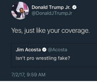 Donald Trump Jr. comin' in with the haymakers 😂😂😂🤙🏻 @donaldjtrumpjr donaldtrumpjr trumpjr trumpmemes liberals libbys democraps liberallogic liberal maga conservative constitution presidenttrump resist thetypicalliberal typicalliberal merica america stupiddemocrats donaldtrump trump2016 patriot trump yeeyee presidentdonaldtrump draintheswamp makeamericagreatagain trumptrain triggered CHECK OUT MY WEBSITE AND STORE!🌐 thetypicalliberal.net-store 🥇Join our closed group on Facebook. For top fans only: Right Wing Savages🥇 Add me on Snapchat and get to know me. Don't be a stranger: thetypicallibby Partners: @theunapologeticpatriot 🇺🇸 @too_savage_for_democrats 🐍 @thelastgreatstand 🇺🇸 @always.right 🐘 @keepamerica.usa ☠️ @republicangirlapparel 🎀 @drunkenrepublican 🍺 TURN ON POST NOTIFICATIONS! Make sure to check out our joint Facebook - Right Wing Savages Joint Instagram - @rightwingsavages: Donald Trump Jr. +  @DonaldJTrumpJr  Yes, just like your coverage.  Jim Acosta @Acosta  Isn't pro wrestling fake?  7/2/17, 9:59 AM Donald Trump Jr. comin' in with the haymakers 😂😂😂🤙🏻 @donaldjtrumpjr donaldtrumpjr trumpjr trumpmemes liberals libbys democraps liberallogic liberal maga conservative constitution presidenttrump resist thetypicalliberal typicalliberal merica america stupiddemocrats donaldtrump trump2016 patriot trump yeeyee presidentdonaldtrump draintheswamp makeamericagreatagain trumptrain triggered CHECK OUT MY WEBSITE AND STORE!🌐 thetypicalliberal.net-store 🥇Join our closed group on Facebook. For top fans only: Right Wing Savages🥇 Add me on Snapchat and get to know me. Don't be a stranger: thetypicallibby Partners: @theunapologeticpatriot 🇺🇸 @too_savage_for_democrats 🐍 @thelastgreatstand 🇺🇸 @always.right 🐘 @keepamerica.usa ☠️ @republicangirlapparel 🎀 @drunkenrepublican 🍺 TURN ON POST NOTIFICATIONS! Make sure to check out our joint Facebook - Right Wing Savages Joint Instagram - @rightwingsavages
