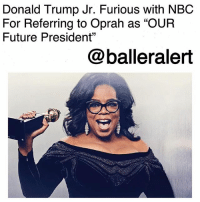 "Donald Trump Jr. Furious with NBC For Referring to Oprah as ""OUR Future President""-blogged by @thereal__bee ⠀⠀⠀⠀⠀⠀⠀⠀⠀ ⠀⠀ After an empowering and heartfelt speech at last night's Golden Globes, the internet is already planning Oprah's presidential campaign for 2020. But, the thought of Queen O running for president has some people quite upset. ⠀⠀⠀⠀⠀⠀⠀⠀⠀ ⠀⠀ Donald Trump Jr., the eldest son of president Trump, is calling out NBC for raving over Oprah and referring to her as ""OUR future president."" ⠀⠀⠀⠀⠀⠀⠀⠀⠀ ⠀⠀ The network tweeted the statement shortly after Oprah's speech, which also aired on NBC. ⠀⠀⠀⠀⠀⠀⠀⠀⠀ ⠀⠀ Donald Jr. says, ""In case anyone had any doubts about where the media stands this should take care of it. The bias against @realDonaldTrump is now so obvious they have simply given up hiding it."" ⠀⠀⠀⠀⠀⠀⠀⠀⠀ ⠀⠀ Trump Jr. added, ""Can you trust anything they say at this point? Americans see the truth in job s & in their wallets!"" ⠀⠀⠀⠀⠀⠀⠀⠀⠀ ⠀⠀ Trump Jr.'s rant comes after Oprah's longtime partner, Steadman Graham, said the Queen would ""absolutely"" run for President in 2020 if convinced by the people. ⠀⠀⠀⠀⠀⠀⠀⠀⠀ ⠀⠀ Luckily Trump has not responded because babyyyyyy blacktwitter will drag profusely.: Donald Trump Jr. Furious with NBC  For Referring to Oprah as ""OUR  Future President""  @balleralert Donald Trump Jr. Furious with NBC For Referring to Oprah as ""OUR Future President""-blogged by @thereal__bee ⠀⠀⠀⠀⠀⠀⠀⠀⠀ ⠀⠀ After an empowering and heartfelt speech at last night's Golden Globes, the internet is already planning Oprah's presidential campaign for 2020. But, the thought of Queen O running for president has some people quite upset. ⠀⠀⠀⠀⠀⠀⠀⠀⠀ ⠀⠀ Donald Trump Jr., the eldest son of president Trump, is calling out NBC for raving over Oprah and referring to her as ""OUR future president."" ⠀⠀⠀⠀⠀⠀⠀⠀⠀ ⠀⠀ The network tweeted the statement shortly after Oprah's speech, which also aired on NBC. ⠀⠀⠀⠀⠀⠀⠀⠀⠀ ⠀⠀ Donald Jr. says, ""In case anyone had any doubts about where the media stands this should take care of it. The bias against @realDonaldTrump is now so obvious they have simply given up hiding it."" ⠀⠀⠀⠀⠀⠀⠀⠀⠀ ⠀⠀ Trump Jr. added, ""Can you trust anything they say at this point? Americans see the truth in job s & in their wallets!"" ⠀⠀⠀⠀⠀⠀⠀⠀⠀ ⠀⠀ Trump Jr.'s rant comes after Oprah's longtime partner, Steadman Graham, said the Queen would ""absolutely"" run for President in 2020 if convinced by the people. ⠀⠀⠀⠀⠀⠀⠀⠀⠀ ⠀⠀ Luckily Trump has not responded because babyyyyyy blacktwitter will drag profusely."