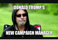 new memes: DONALD TRUMP  NEW CAMPAIGN MANAGER