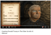 elders scroll: Donald Trump  Race Imperial  Face  Wind bound  Eyes  Blue  Age  Complexion  Don  0:43 1:46  Creating Donald Trump in The Elder Scrolls IV:  Oblivion