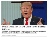 Memes, Trump, and United: Donald Trump Says He Will Leave The US If Trump  Is Elected  Third rateactorand Republican Presidential nominee Donald Trump hasjoined the long and growing list  of intolerant Liberals who would rather move out ofthe United States than have to...  POLITICAL SITENEWS.COM
