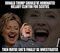 When's he gonna #lockerherup? (LC): DONALD TRUMP SHOULD'VE NOMINATED  HILLARY CLINTON FOR SCOTUS  THEN MAYBE SHED FINALLY BE INVESTIGATED When's he gonna #lockerherup? (LC)