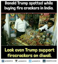 """Be Like, Donald Trump, and Fire: Donald Trump spotted while  buying fire crackers in India.  Look even Trump support  firecrackers on diwali,  @DESIFUN """"O. @DESIFUN  @DESIFUN DESIFUN.COM Twitter: BLB247 Snapchat : BELIKEBRO.COM belikebro sarcasm meme Follow @be.like.bro"""