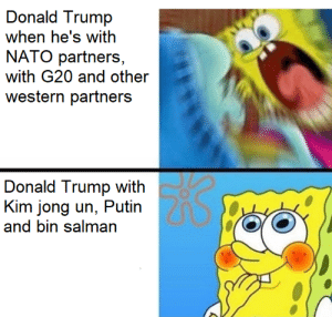 Somebody once told me the world is gonna roll me: Donald Trump  when he's with  NATO partners  with G20 and other  western partners  Donald Trump with  Kim jong un, Putin  and bin salman Somebody once told me the world is gonna roll me