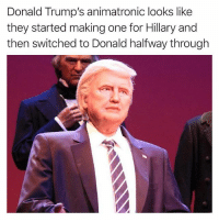 Memes, Worldstar, and Wshh: Donald Trump's animatronic looks like  they started making one for Hillary and  then switched to Donald halfway through Can't unsee it 👀😂🇺🇸 @worldstar WSHH