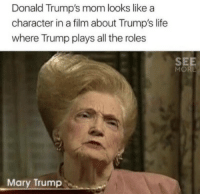 Donald Trumps: Donald Trump's mom looks like a  character in a film about Trump's life  where Trump plays all the roles  SEE  MORE  Mary Trump