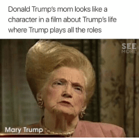 Life, Memes, and True: Donald Trump's mom looks like a  character in a film about Trump's life  where Trump plays all the roles  SEE  MORE  Mary Trump So true 😦 via /r/memes https://ift.tt/2RFQbXC