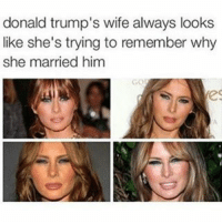 Fr tho 😂: donald trump's wife always looks  like she's trying to remember why  she married him Fr tho 😂