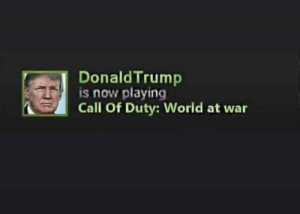 Someone is getting ready: DonaldTrump  is now playing  Call Of Duty: World at war Someone is getting ready