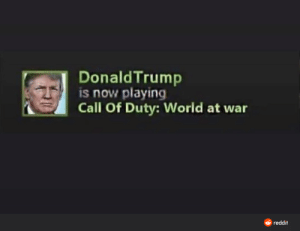 Hm: DonaldTrump  is now playing  Call Of Duty: World at war  reddit Hm