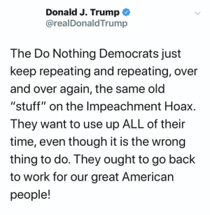 #DonaldTrump tweeted this about his impeachment earlier...thoughts?! 🤔 @realDonaldTrump https://t.co/saT3fSLjpv: #DonaldTrump tweeted this about his impeachment earlier...thoughts?! 🤔 @realDonaldTrump https://t.co/saT3fSLjpv