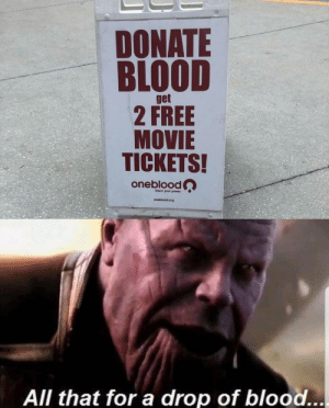They called me a madman: DONATE  BLOOD  get  2 FREE  MOVIE  TICKETS!  oneblood  Share your power  oneblood.org  All that for a drop of blood... They called me a madman