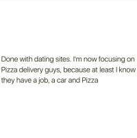 Lmaoo 😂😂😂😂😂😂 🔥 Follow Us 👉 @latinoswithattitude 🔥 latinosbelike latinasbelike latinoproblems mexicansbelike mexican mexicanproblems hispanicsbelike hispanic hispanicproblems latina latinas latino latinos hispanicsbelike: Done with dating sites. I'm now focusing on  Pizza delivery guys, because at least I know  they have a job, a car and Pizza Lmaoo 😂😂😂😂😂😂 🔥 Follow Us 👉 @latinoswithattitude 🔥 latinosbelike latinasbelike latinoproblems mexicansbelike mexican mexicanproblems hispanicsbelike hispanic hispanicproblems latina latinas latino latinos hispanicsbelike