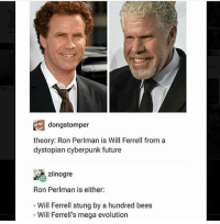 Thats actually exactly what i thought of when i saw whoever the guy on the right is: dongstomper  theory: Ron Perlman is Will Ferrell from a  dystopian cyberpunk future  ziinogre  Ron Perlman is either  Will Ferrell stung by a hundred bees  Will Ferrell's mega evolution Thats actually exactly what i thought of when i saw whoever the guy on the right is