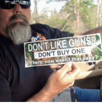 Guns, Lol, and Forwardsfromgrandma: DONIT LIKE GUNS?  DON'T BUY ONE  There, now wasn't that easy?